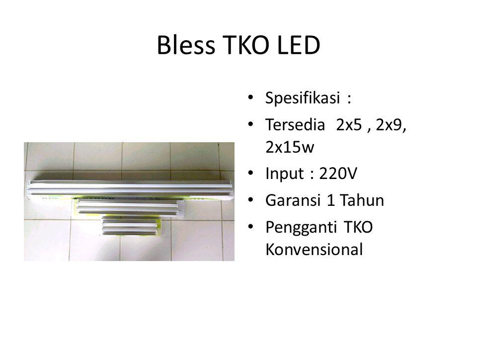 Bless TKO LED Spesifikasi : Tersedia 2x5, 2x9, 2x15w Input : 220V Garansi 1 Tahun Pengganti TKO Konvensional