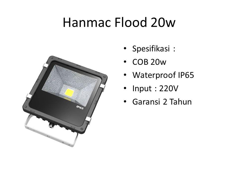 Hanmac Flood 20w Spesifikasi : COB 20w Waterproof IP65 Input : 220V Garansi 2 Tahun