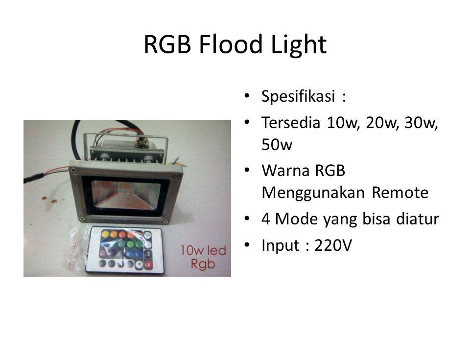 RGB Flood Light Spesifikasi : Tersedia 10w, 20w, 30w, 50w Warna RGB Menggunakan Remote 4 Mode yang bisa diatur Input : 220V