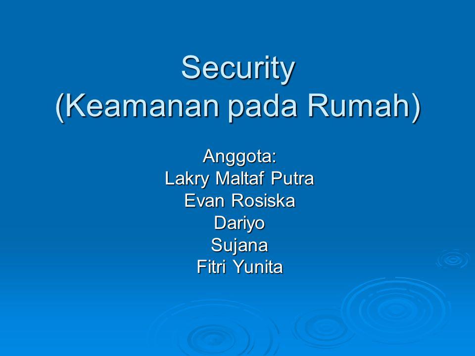 Security (Keamanan pada Rumah) Anggota: Lakry Maltaf Putra Evan Rosiska DariyoSujana Fitri Yunita