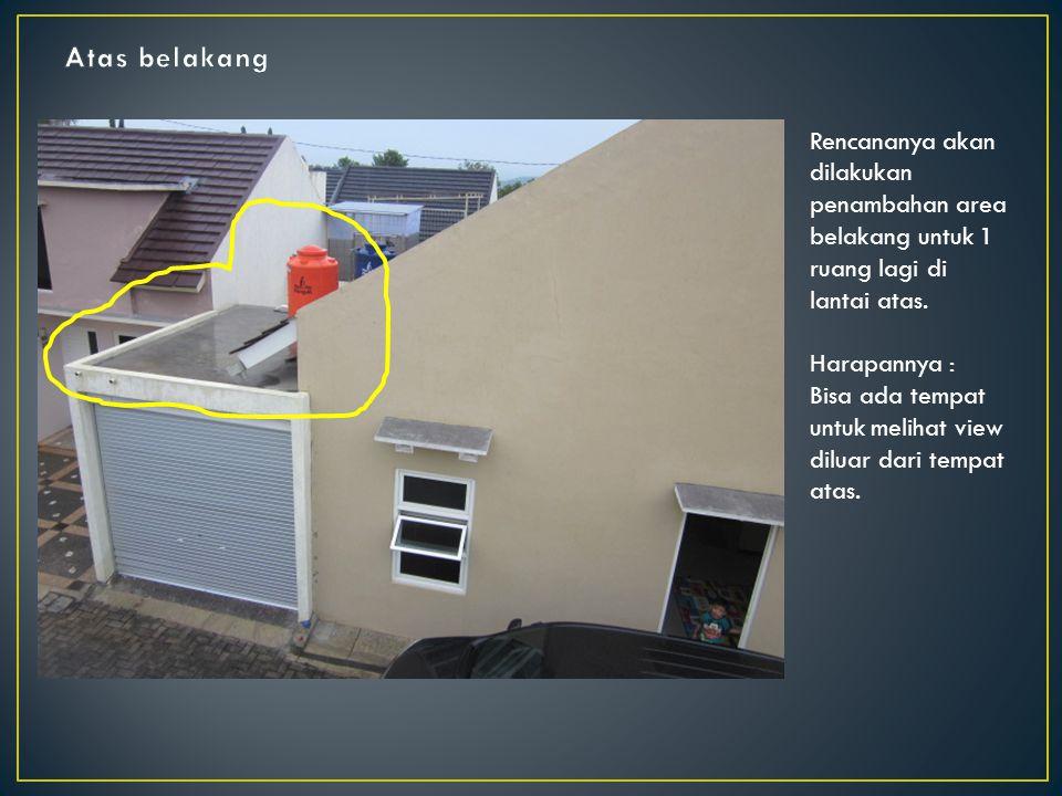 Rencananya akan dilakukan penambahan area belakang untuk 1 ruang lagi di lantai atas.