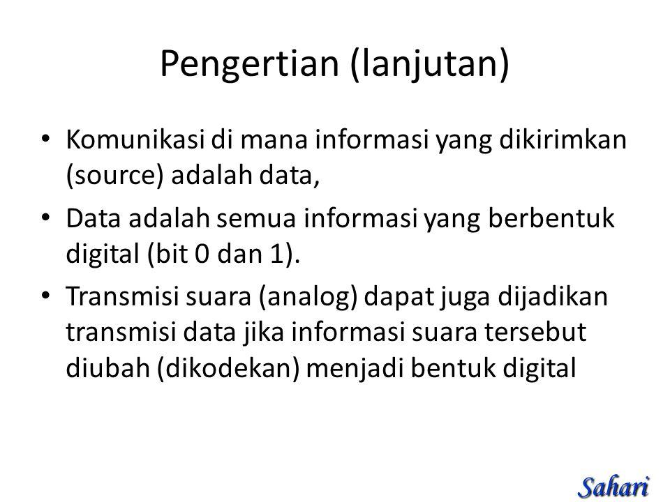 Pengertian (lanjutan) Komunikasi di mana informasi yang dikirimkan (source) adalah data, Data adalah semua informasi yang berbentuk digital (bit 0 dan 1).