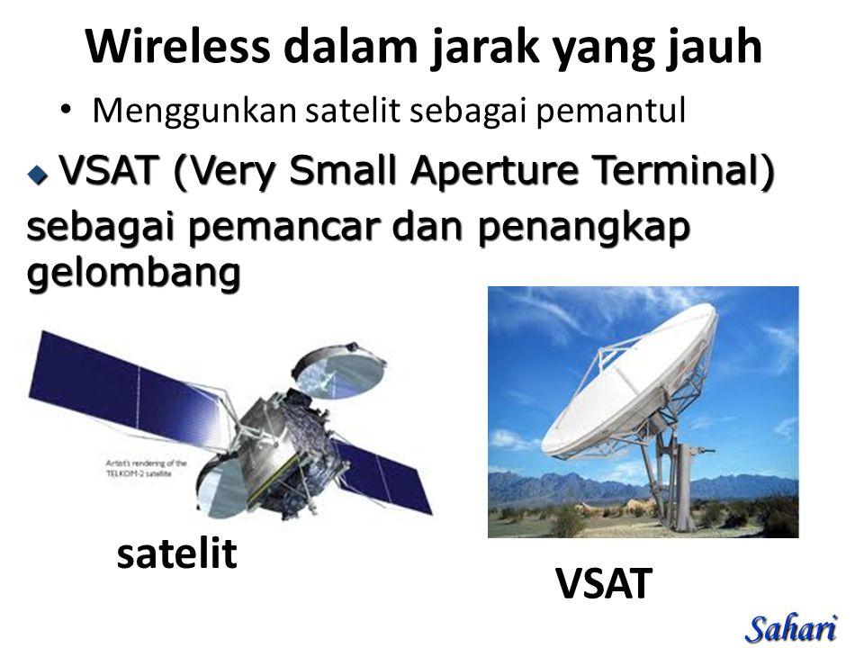 Wireless dalam jarak yang jauh Menggunkan satelit sebagai pemantul  VSAT (Very Small Aperture Terminal) sebagai pemancar dan penangkap gelombang Sahari satelit VSAT