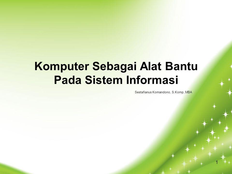 Komputer Sebagai Alat Bantu Pada Sistem Informasi Sestafianus Komandono, S.Komp, MBA 1