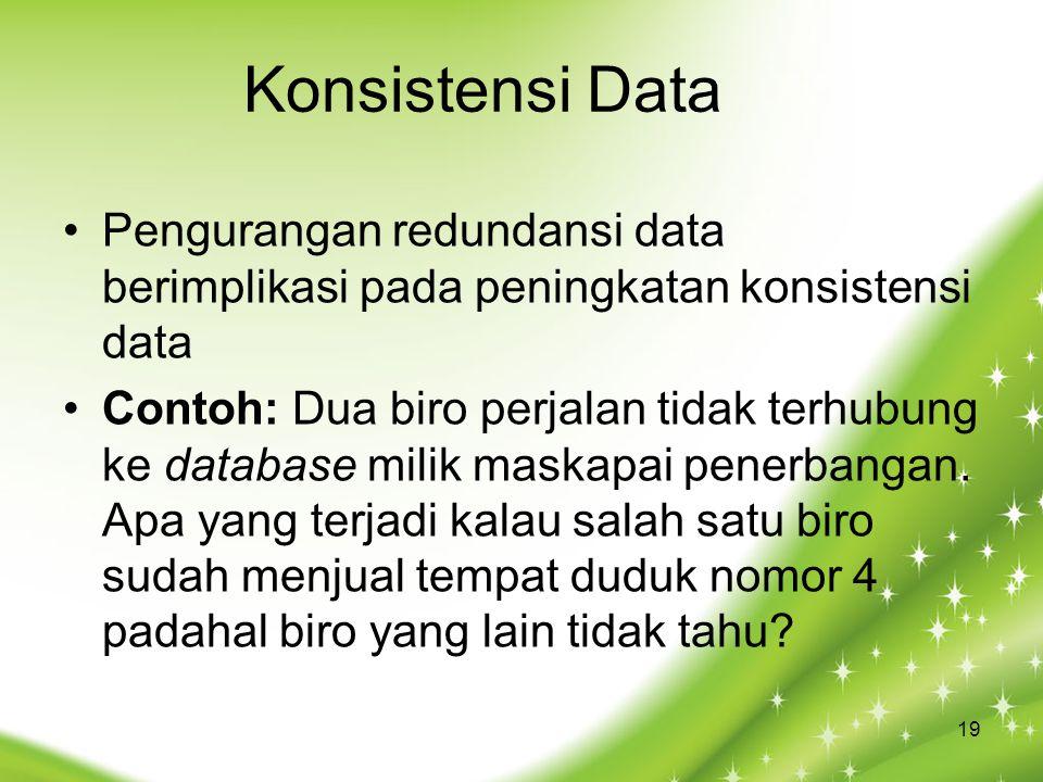 Konsistensi Data Pengurangan redundansi data berimplikasi pada peningkatan konsistensi data Contoh: Dua biro perjalan tidak terhubung ke database milik maskapai penerbangan.
