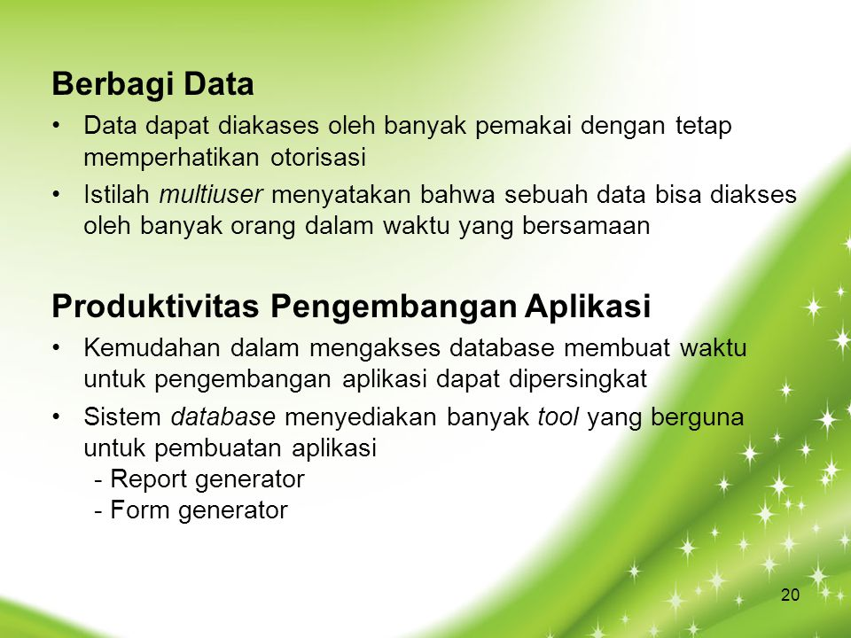 Berbagi Data Data dapat diakases oleh banyak pemakai dengan tetap memperhatikan otorisasi Istilah multiuser menyatakan bahwa sebuah data bisa diakses