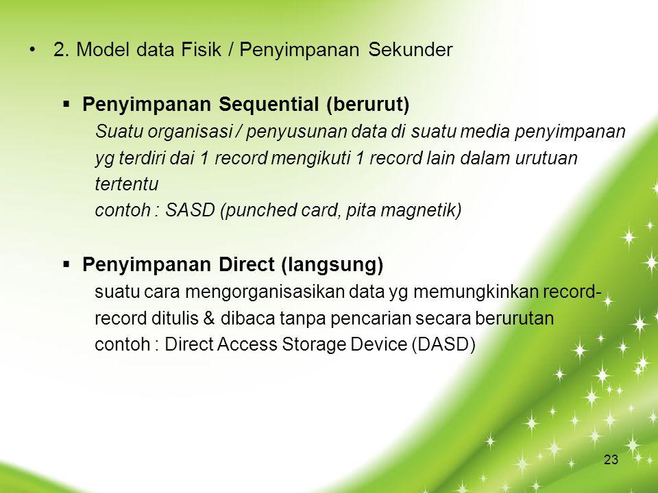 2. Model data Fisik / Penyimpanan Sekunder  Penyimpanan Sequential (berurut) Suatu organisasi / penyusunan data di suatu media penyimpanan yg terdiri