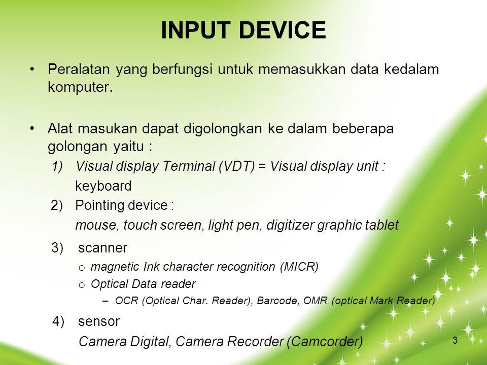 INPUT DEVICE Peralatan yang berfungsi untuk memasukkan data kedalam komputer. Alat masukan dapat digolongkan ke dalam beberapa golongan yaitu : 1)Visu
