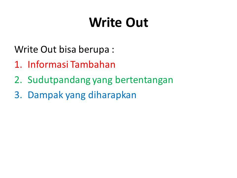 Write Out Write Out bisa berupa : 1.Informasi Tambahan 2.Sudutpandang yang bertentangan 3.Dampak yang diharapkan