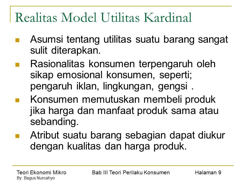 Teori Ekonomi Mikro Bab III Teori Perilaku Konsumen Halaman 9 By: Bagus Nurcahyo Realitas Model Utilitas Kardinal Asumsi tentang utilitas suatu barang