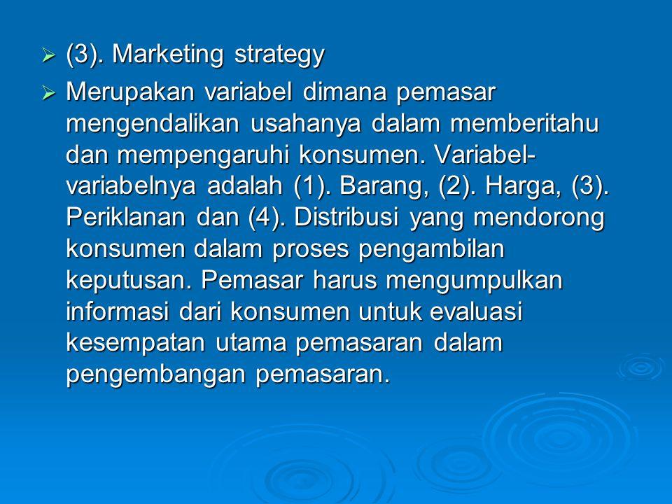  (3). Marketing strategy  Merupakan variabel dimana pemasar mengendalikan usahanya dalam memberitahu dan mempengaruhi konsumen. Variabel- variabelny
