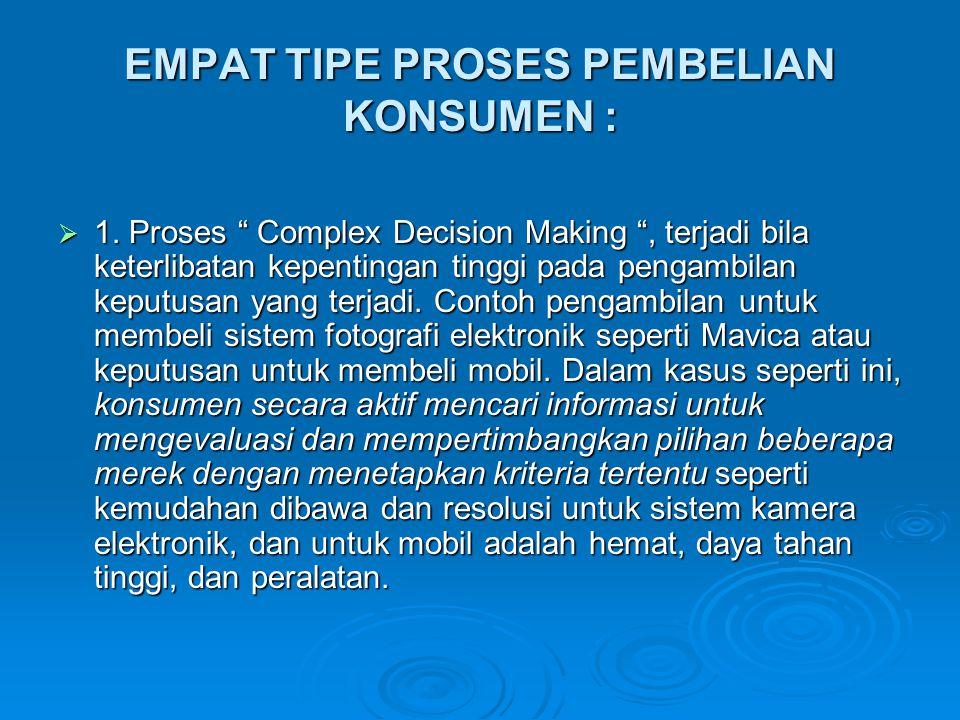 """EMPAT TIPE PROSES PEMBELIAN KONSUMEN :  1. Proses """" Complex Decision Making """", terjadi bila keterlibatan kepentingan tinggi pada pengambilan keputusa"""