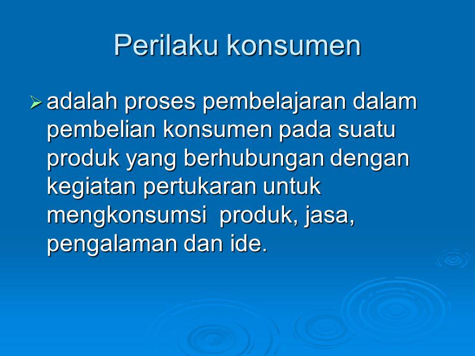 Perilaku konsumen  adalah proses pembelajaran dalam pembelian konsumen pada suatu produk yang berhubungan dengan kegiatan pertukaran untuk mengkonsum