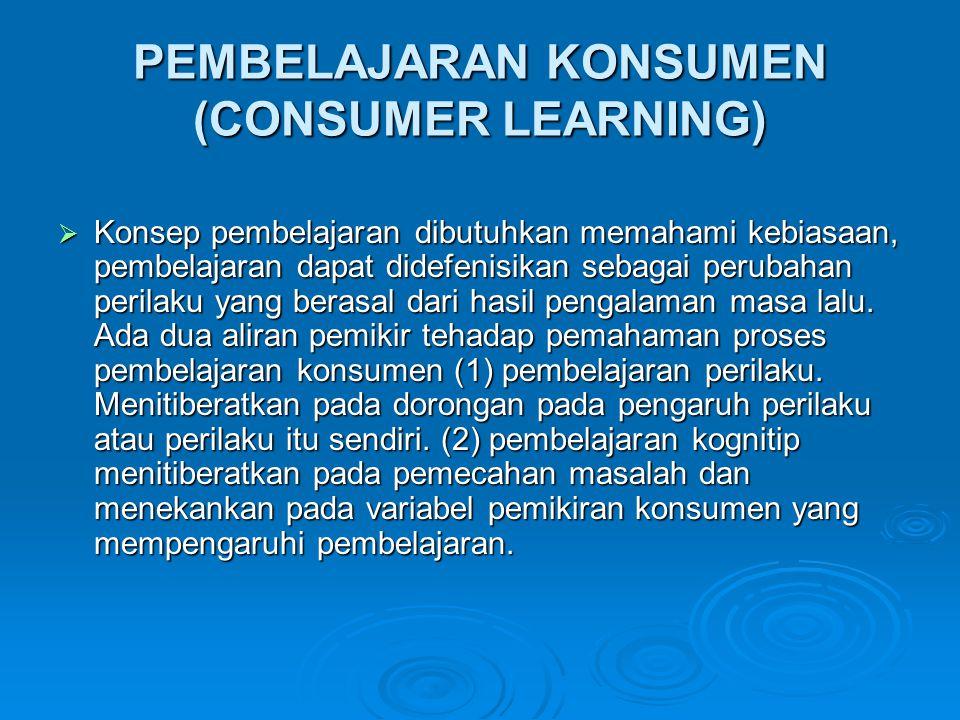 PEMBELAJARAN KONSUMEN (CONSUMER LEARNING)  Konsep pembelajaran dibutuhkan memahami kebiasaan, pembelajaran dapat didefenisikan sebagai perubahan peri