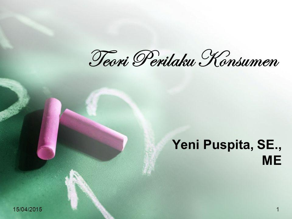 15/04/20151 Teori Perilaku Konsumen Yeni Puspita, SE., ME