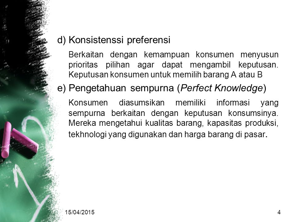d) Konsistenssi preferensi Berkaitan dengan kemampuan konsumen menyusun prioritas pilihan agar dapat mengambil keputusan. Keputusan konsumen untuk mem