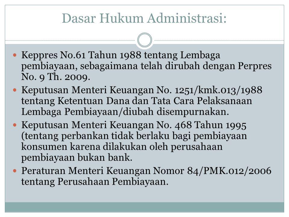 Dasar Hukum Administrasi: Keppres No.61 Tahun 1988 tentang Lembaga pembiayaan, sebagaimana telah dirubah dengan Perpres No. 9 Th. 2009. Keputusan Ment