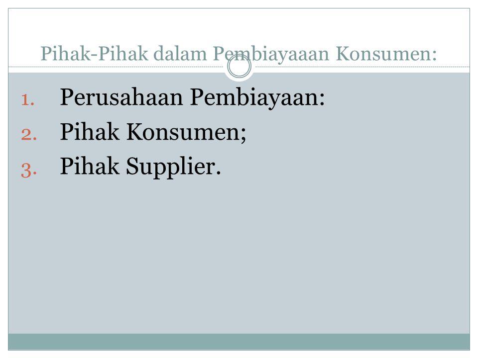 Pihak-Pihak dalam Pembiayaaan Konsumen: 1.Perusahaan Pembiayaan: 2.
