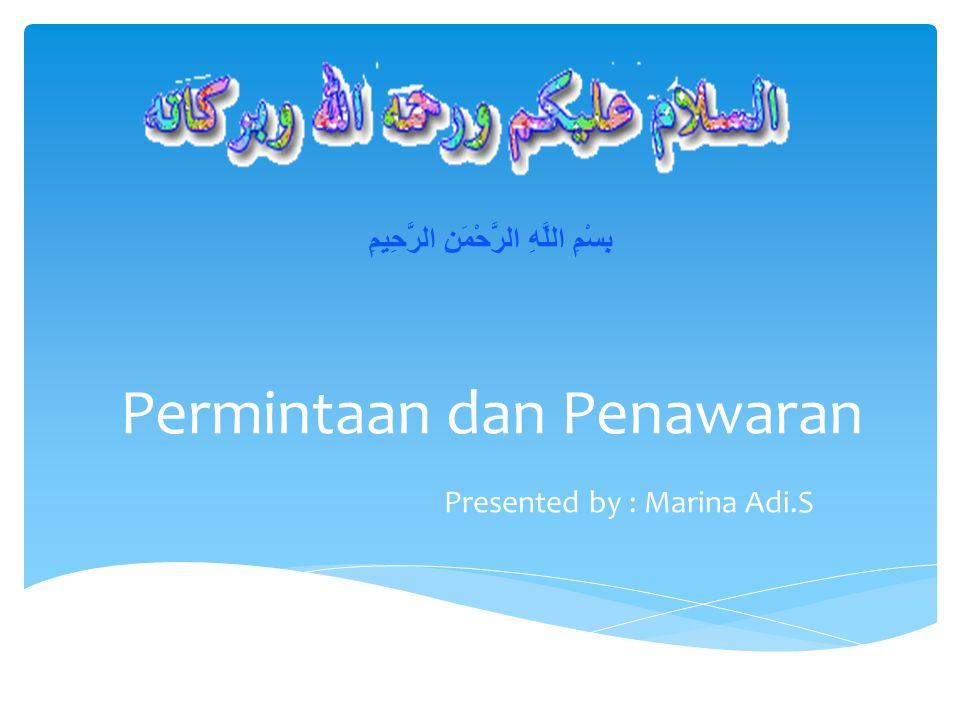 Permintaan dan Penawaran Presented by : Marina Adi.S بِسْمِ اللَّهِ الرَّحْمَنِ الرَّحِيمِ
