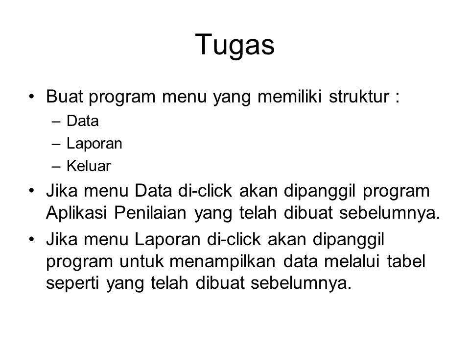 Tugas Buat program menu yang memiliki struktur : –Data –Laporan –Keluar Jika menu Data di-click akan dipanggil program Aplikasi Penilaian yang telah d