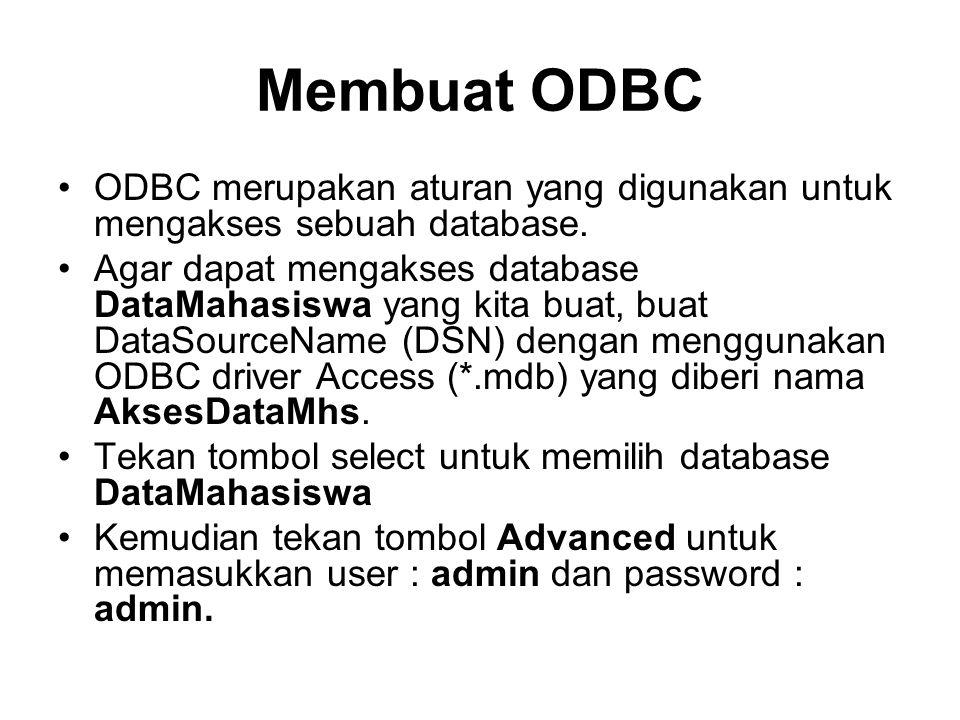 Membuat ODBC ODBC merupakan aturan yang digunakan untuk mengakses sebuah database. Agar dapat mengakses database DataMahasiswa yang kita buat, buat Da