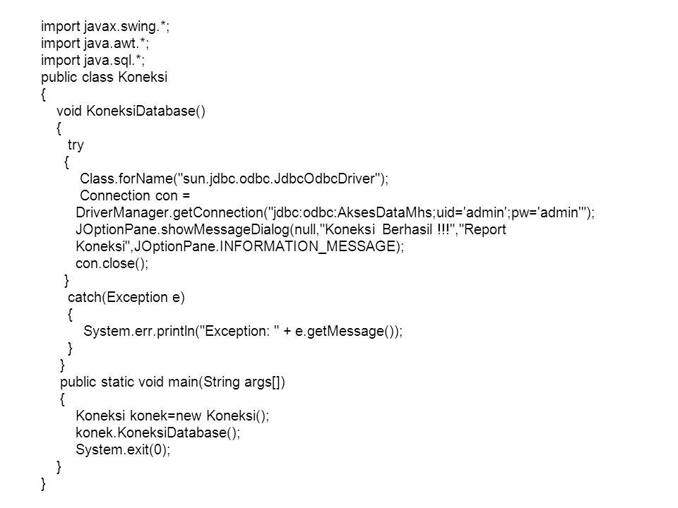 import javax.swing.*; import java.awt.*; import java.sql.*; public class Koneksi { void KoneksiDatabase() { try { Class.forName(