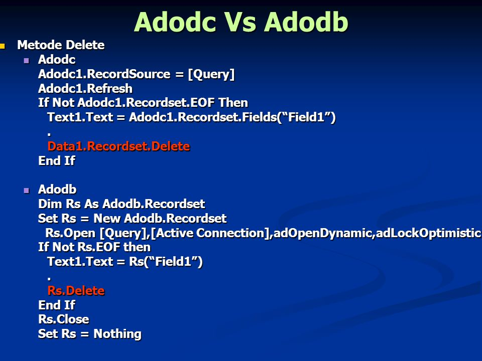 Adodc Vs Adodb Metode Delete Metode Delete Adodc Adodc Adodc1.RecordSource = [Query] Adodc1.Refresh If Not Adodc1.Recordset.EOF Then Text1.Text = Adod