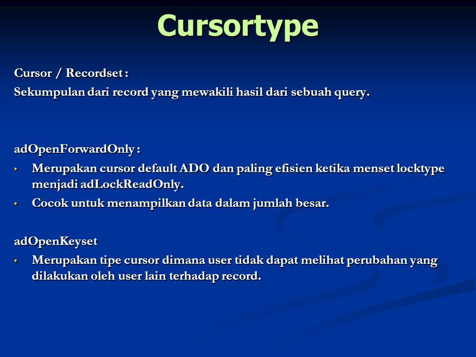 Cursortype Cursor / Recordset : Sekumpulan dari record yang mewakili hasil dari sebuah query. adOpenForwardOnly : Merupakan cursor default ADO dan pal