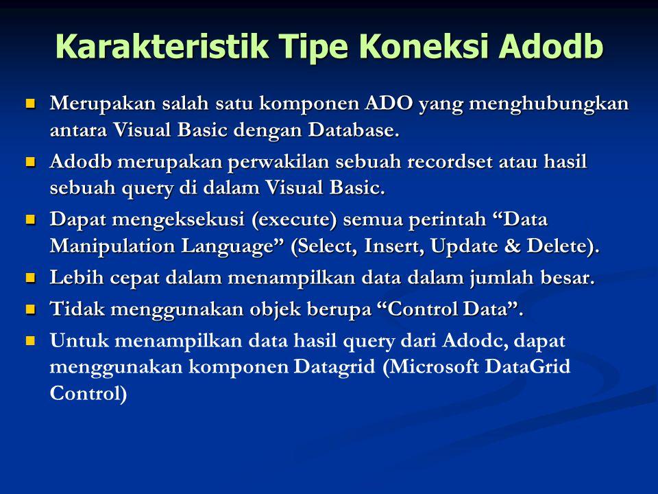 Karakteristik Tipe Koneksi Adodb Merupakan salah satu komponen ADO yang menghubungkan antara Visual Basic dengan Database. Merupakan salah satu kompon