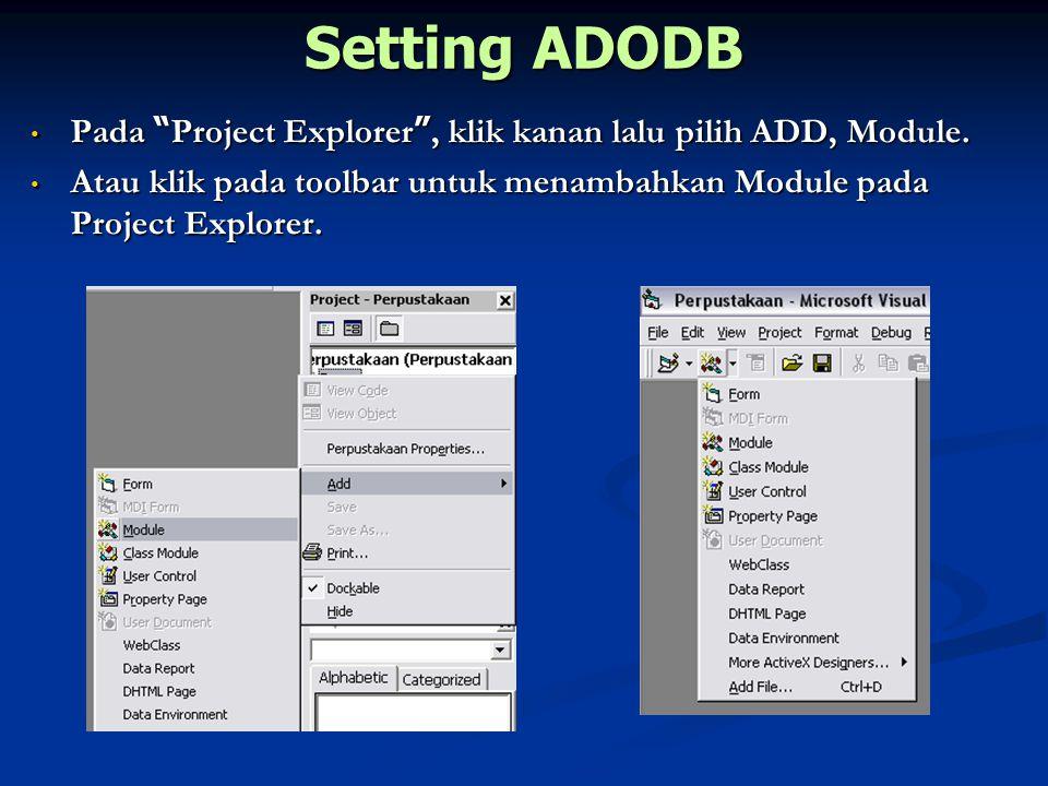 "Setting ADODB Pada "" Project Explorer "", klik kanan lalu pilih ADD, Module. Pada "" Project Explorer "", klik kanan lalu pilih ADD, Module. Atau klik pa"