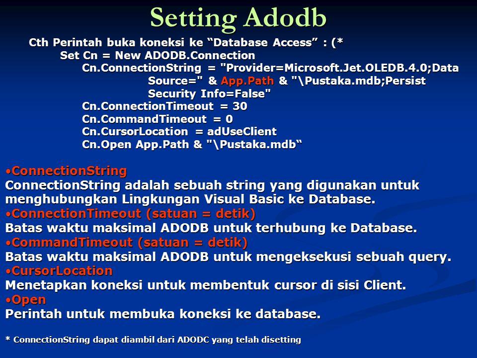 Setting ADODB Untuk menutup koneksi ADODB : Untuk menutup koneksi ADODB : If Not Cn Is Nothing Then Cn.Close Set Cn = Nothing End If If Not Cn Is Nothing Then Untuk memeriksa apakah koneksi telah terbentuk atau belum.