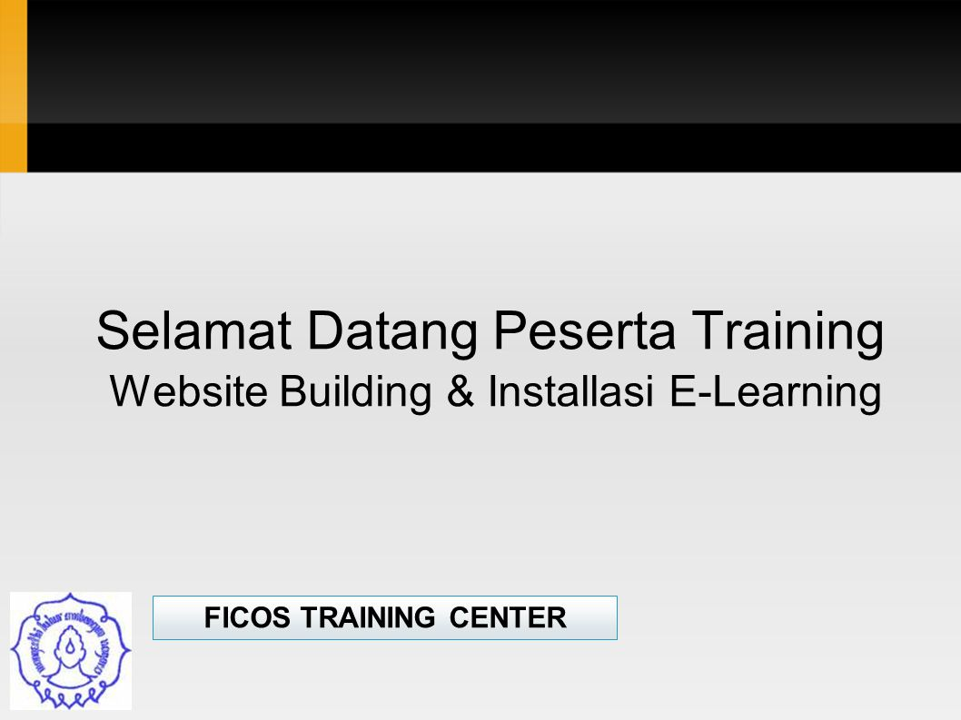 Selamat Datang Peserta Training Website Building & Installasi E-Learning FICOS TRAINING CENTER