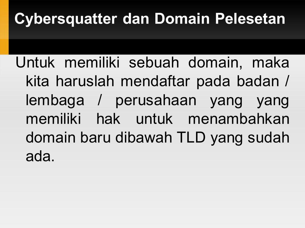 Cybersquatter dan Domain Pelesetan Untuk memiliki sebuah domain, maka kita haruslah mendaftar pada badan / lembaga / perusahaan yang yang memiliki hak