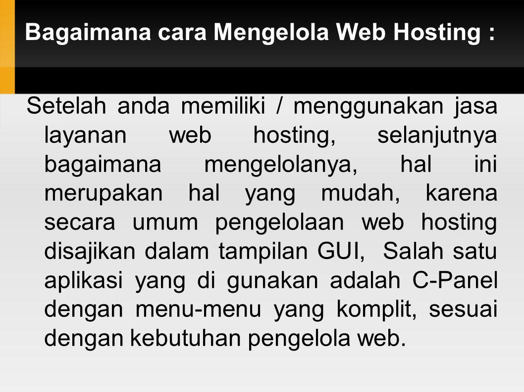 Bagaimana cara Mengelola Web Hosting : Setelah anda memiliki / menggunakan jasa layanan web hosting, selanjutnya bagaimana mengelolanya, hal ini merup