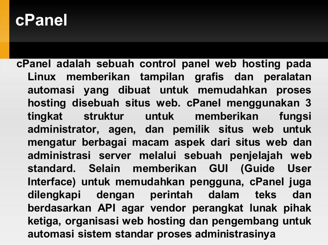 cPanel cPanel adalah sebuah control panel web hosting pada Linux memberikan tampilan grafis dan peralatan automasi yang dibuat untuk memudahkan proses