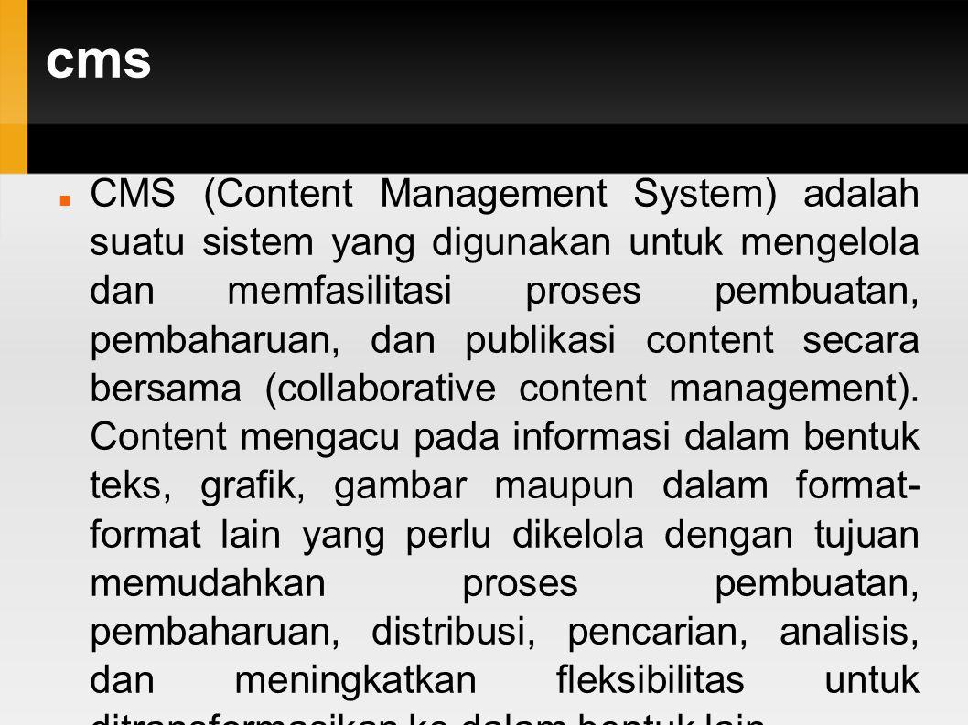 cms CMS (Content Management System) adalah suatu sistem yang digunakan untuk mengelola dan memfasilitasi proses pembuatan, pembaharuan, dan publikasi