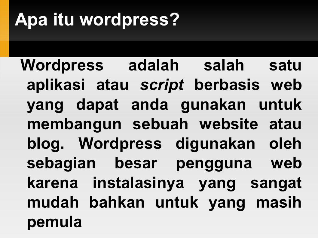 Apa itu wordpress? Wordpress adalah salah satu aplikasi atau script berbasis web yang dapat anda gunakan untuk membangun sebuah website atau blog. Wor