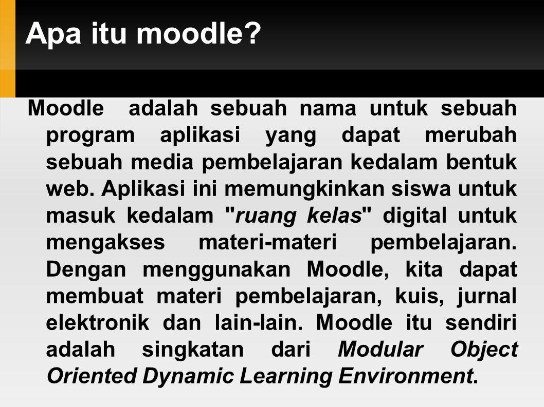 Apa itu moodle? Moodle adalah sebuah nama untuk sebuah program aplikasi yang dapat merubah sebuah media pembelajaran kedalam bentuk web. Aplikasi ini