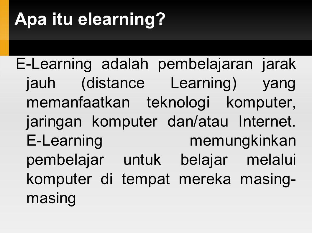 Apa itu elearning? E-Learning adalah pembelajaran jarak jauh (distance Learning) yang memanfaatkan teknologi komputer, jaringan komputer dan/atau Inte