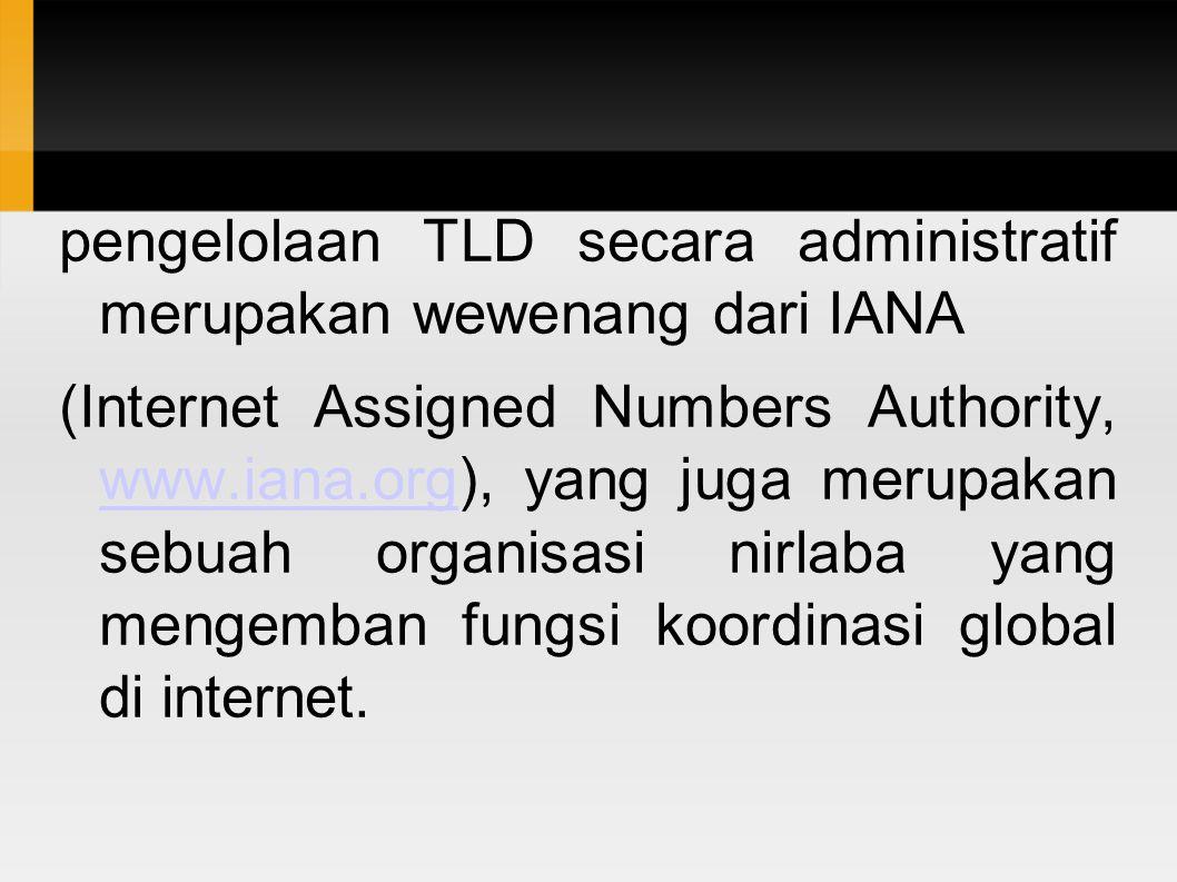pengelolaan TLD secara administratif merupakan wewenang dari IANA (Internet Assigned Numbers Authority, www.iana.org), yang juga merupakan sebuah orga