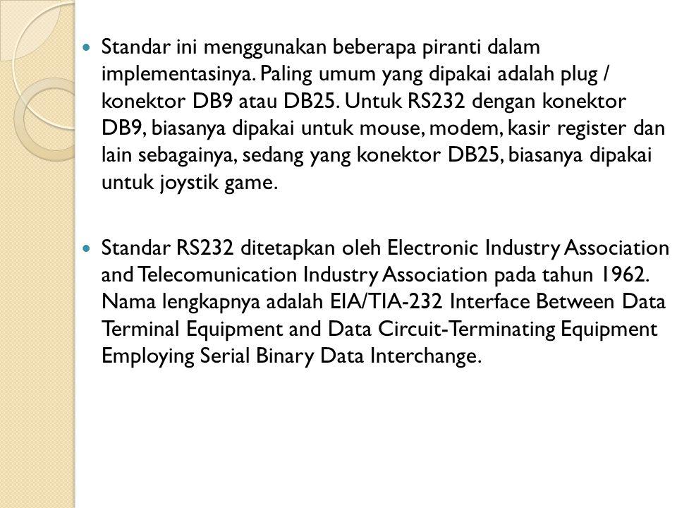 Standar ini menggunakan beberapa piranti dalam implementasinya. Paling umum yang dipakai adalah plug / konektor DB9 atau DB25. Untuk RS232 dengan kone