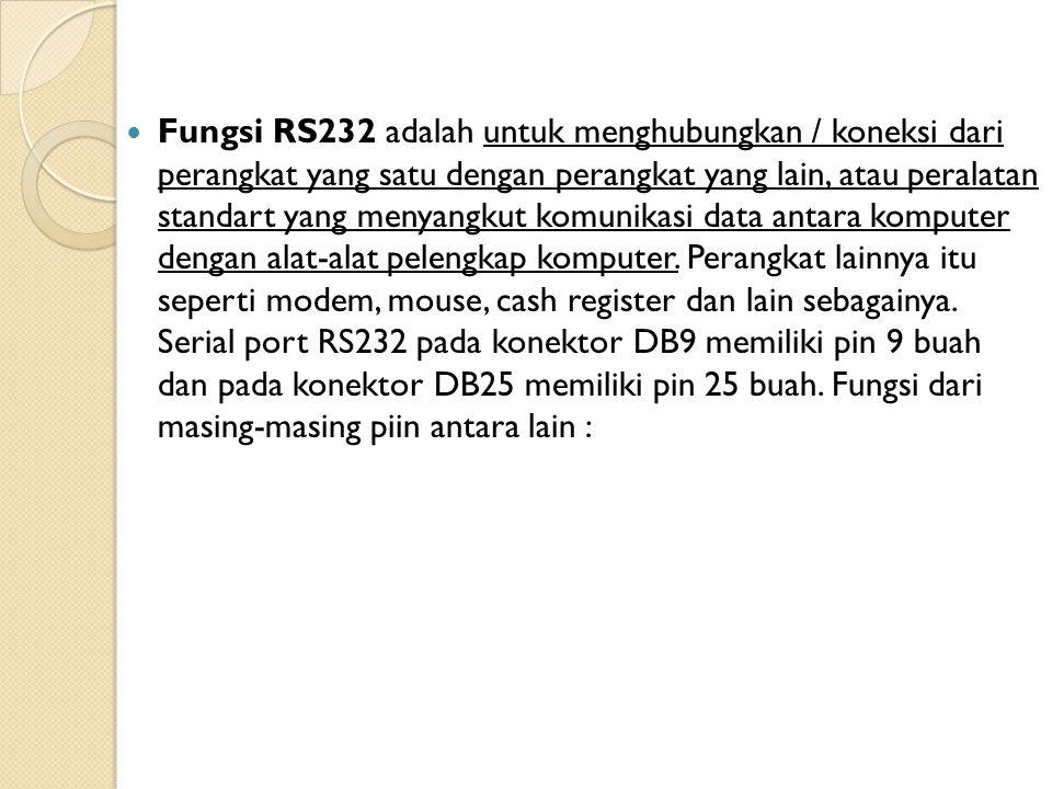 Fungsi RS232 adalah untuk menghubungkan / koneksi dari perangkat yang satu dengan perangkat yang lain, atau peralatan standart yang menyangkut komunik