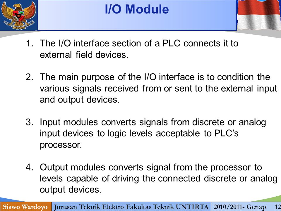 www.themegallery.com Jenis Kendali Motor ada 3 Macam: I/O Module Siswo WardoyoJurusan Teknik Elektro Fakultas Teknik UNTIRTA2010/2011- Genap 12 1.The I/O interface section of a PLC connects it to external field devices.
