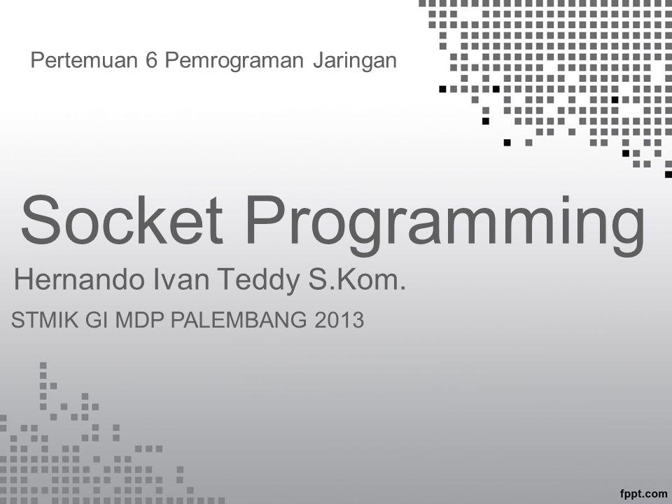 Socket Programming Hernando Ivan Teddy S.Kom.