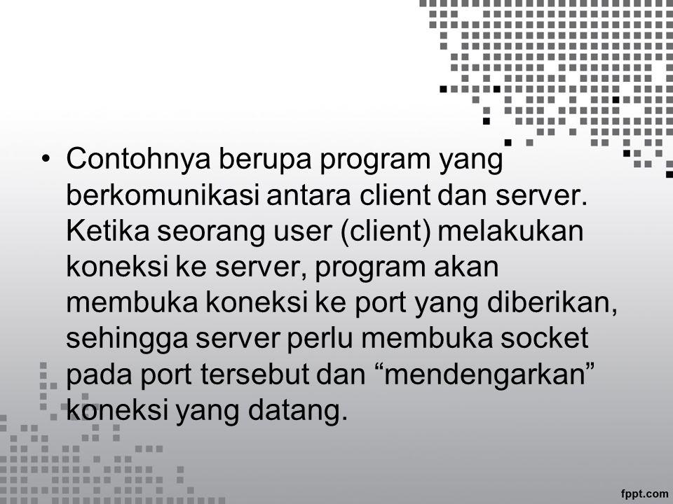 Contohnya berupa program yang berkomunikasi antara client dan server.