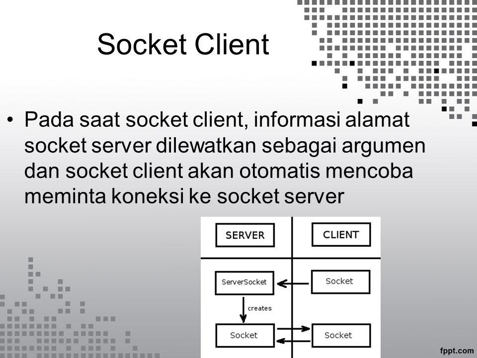 Koneksi Socket Setelah tercipta koneksi antara client dan server, maka keduanya dapat saling bertukar pesan.