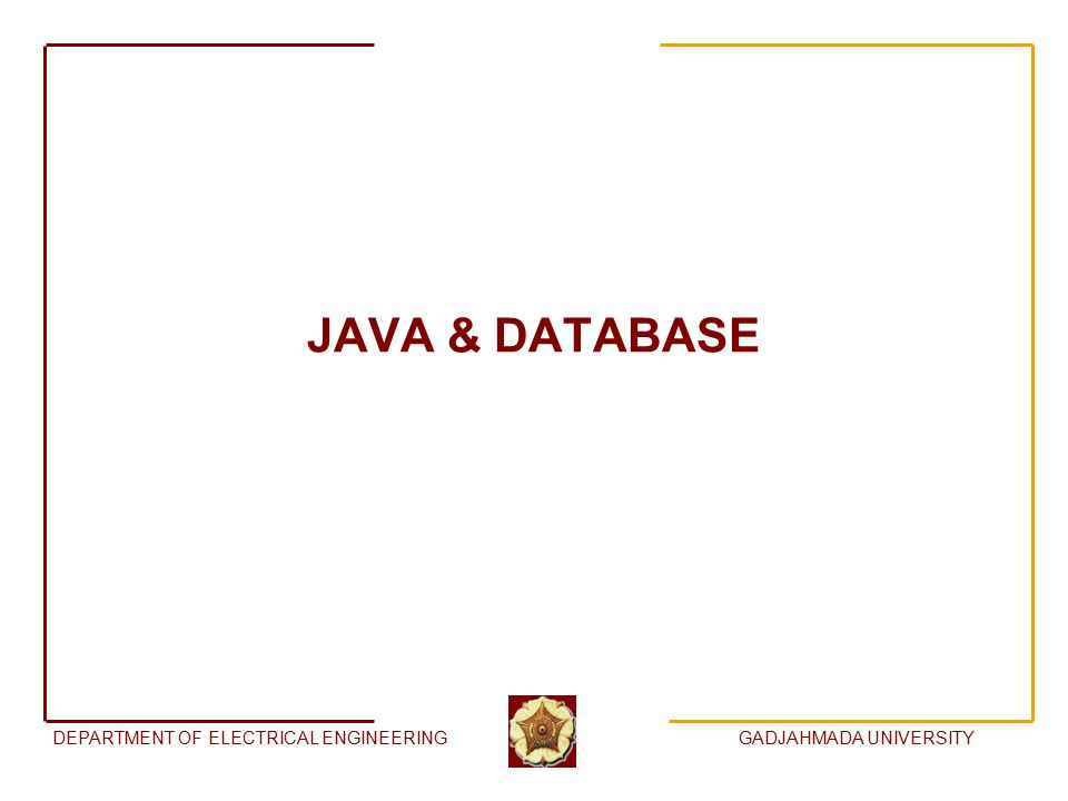 DEPARTMENT OF ELECTRICAL ENGINEERINGGADJAHMADA UNIVERSITY JAVA & DATABASE