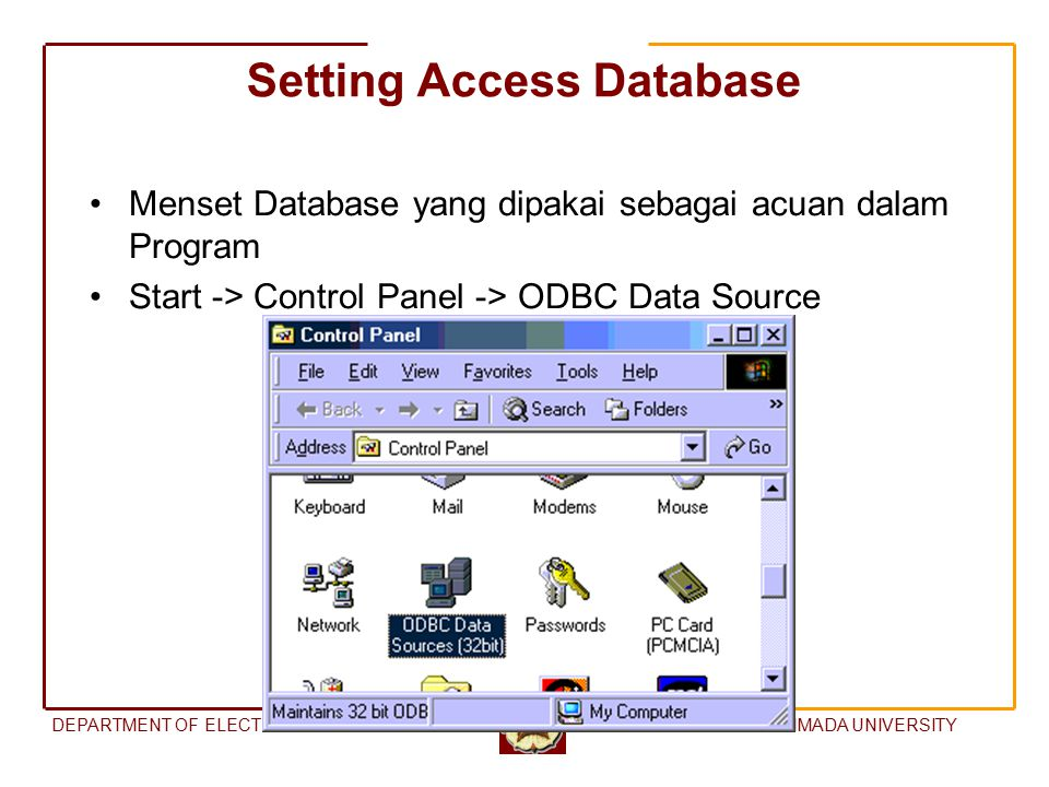 DEPARTMENT OF ELECTRICAL ENGINEERINGGADJAHMADA UNIVERSITY Setting Access Database Menset Database yang dipakai sebagai acuan dalam Program Start -> Control Panel -> ODBC Data Source