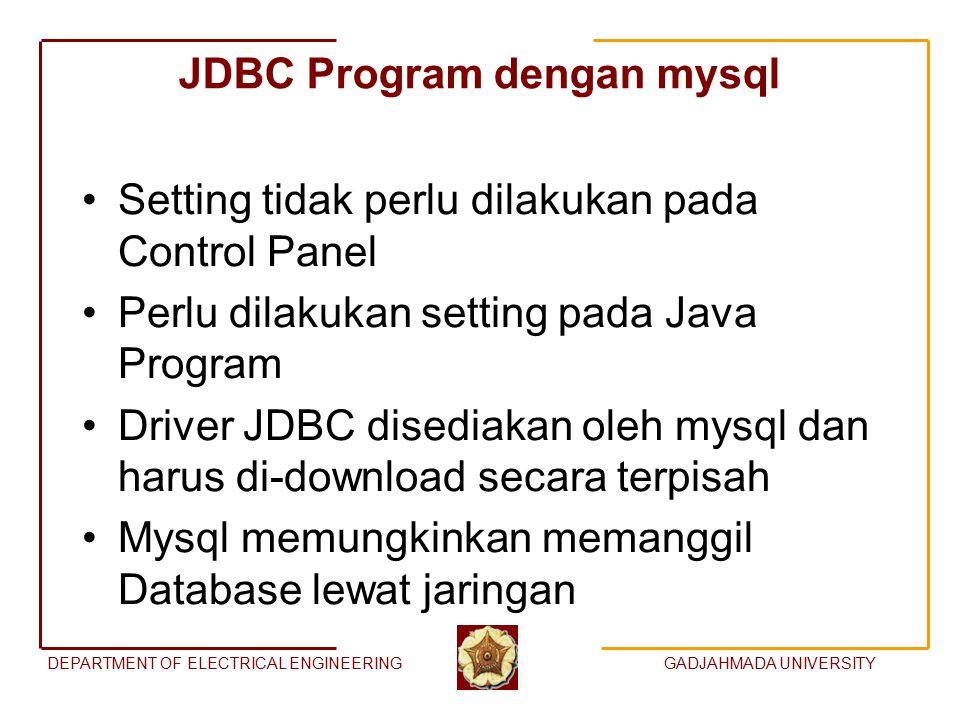 DEPARTMENT OF ELECTRICAL ENGINEERINGGADJAHMADA UNIVERSITY JDBC Program dengan mysql Setting tidak perlu dilakukan pada Control Panel Perlu dilakukan s