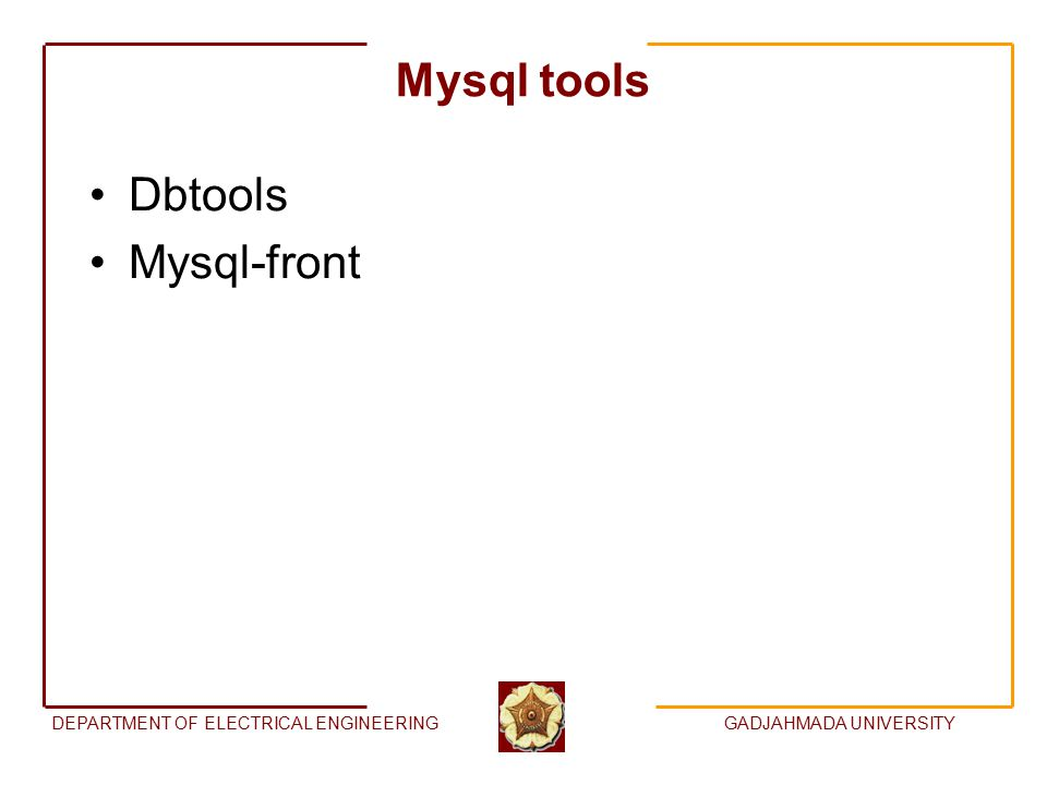 DEPARTMENT OF ELECTRICAL ENGINEERINGGADJAHMADA UNIVERSITY Mysql tools Dbtools Mysql-front